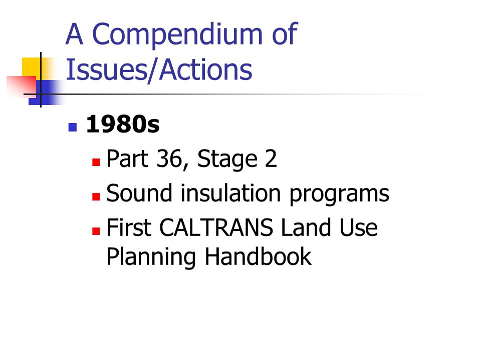 A Compendium of Issues/Actions 1980s Part 36, Stage 2 Sound insulation programs First CALTRANS Land Use Planning Handbook