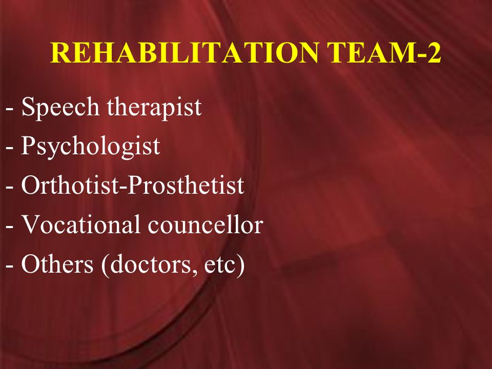 REHABILITATION TEAM-2 - Speech therapist - Psychologist - Orthotist-Prosthetist - Vocational councellor - Others (doctors, etc)