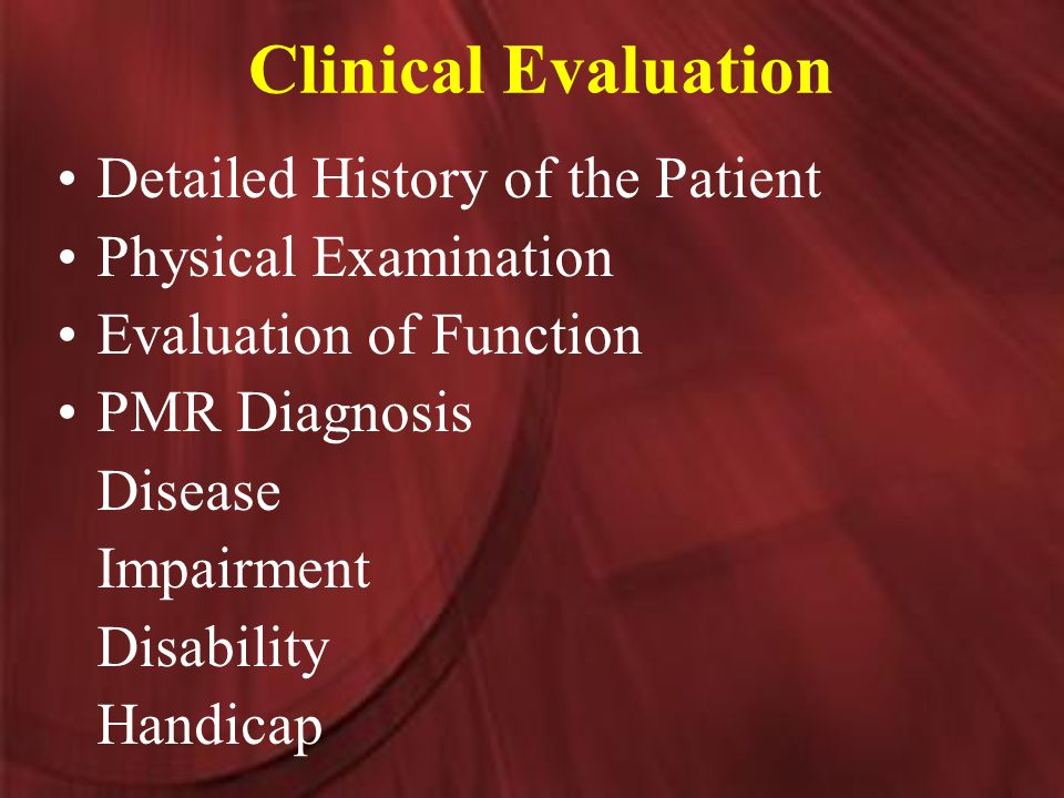 Clinical Evaluation Detailed History of the Patient Physical Examination Evaluation of Function PMR Diagnosis Disease Impairment Disability Handicap