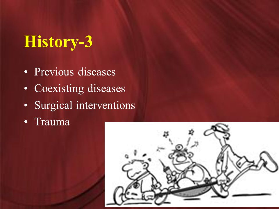 History-3 Previous diseases Coexisting diseases Surgical interventions Trauma