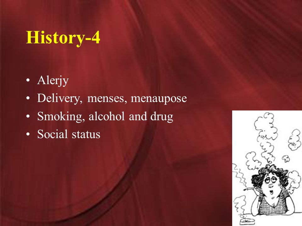 History-4 Alerjy Delivery, menses, menaupose Smoking, alcohol and drug Social status
