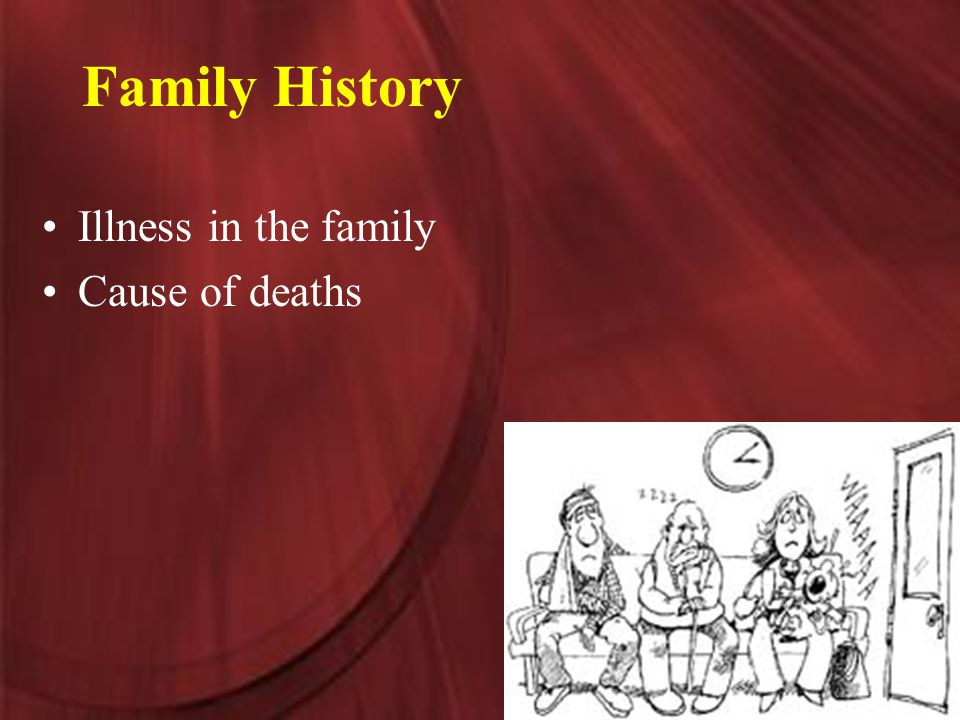 Family History Illness in the family Cause of deaths