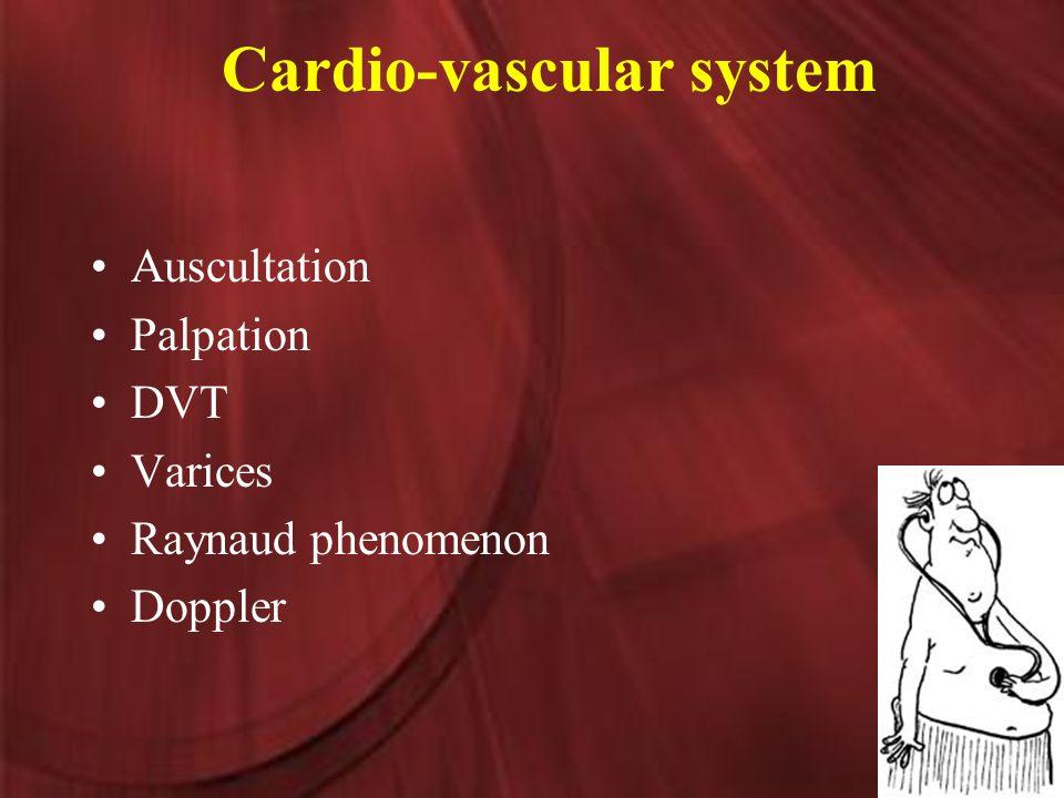 Cardio-vascular system Auscultation Palpation DVT Varices Raynaud phenomenon Doppler