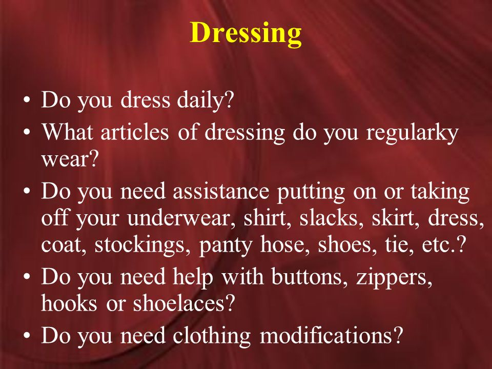 Dressing Do you dress daily. What articles of dressing do you regularky wear.
