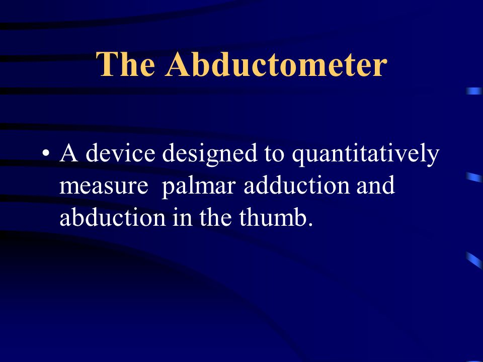 The Abductometer A device designed to quantitatively measure palmar adduction and abduction in the thumb.