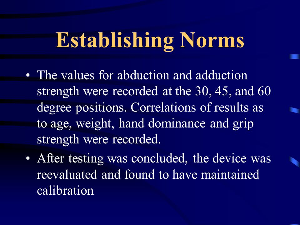 Establishing Norms The values for abduction and adduction strength were recorded at the 30, 45, and 60 degree positions.