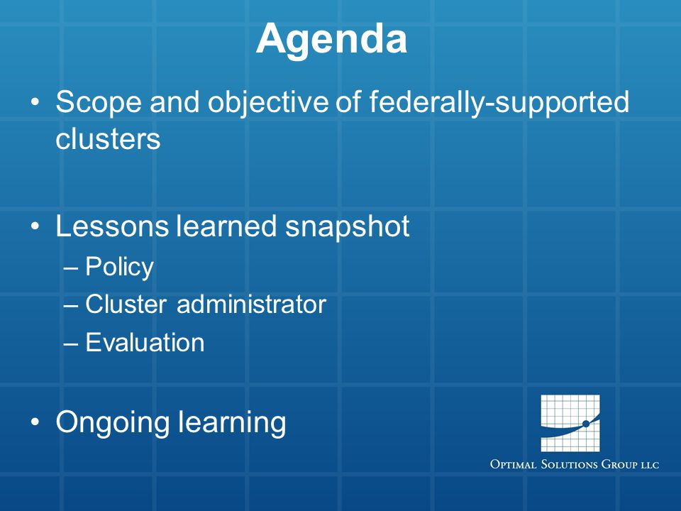 Agenda Scope and objective of federally-supported clusters Lessons learned snapshot –Policy –Cluster administrator –Evaluation Ongoing learning