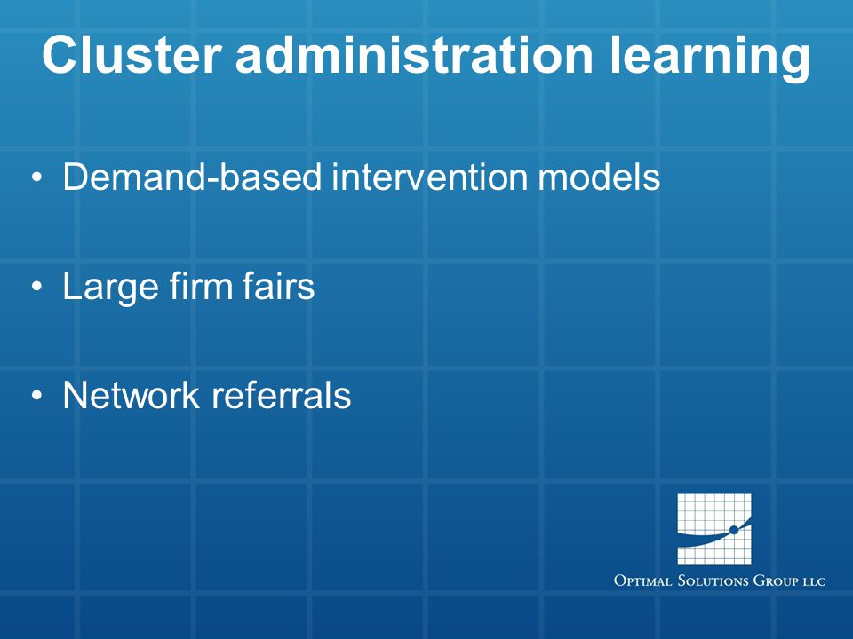 Cluster administration learning Demand-based intervention models Large firm fairs Network referrals