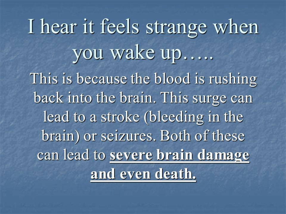 I hear it feels strange when you wake up…..