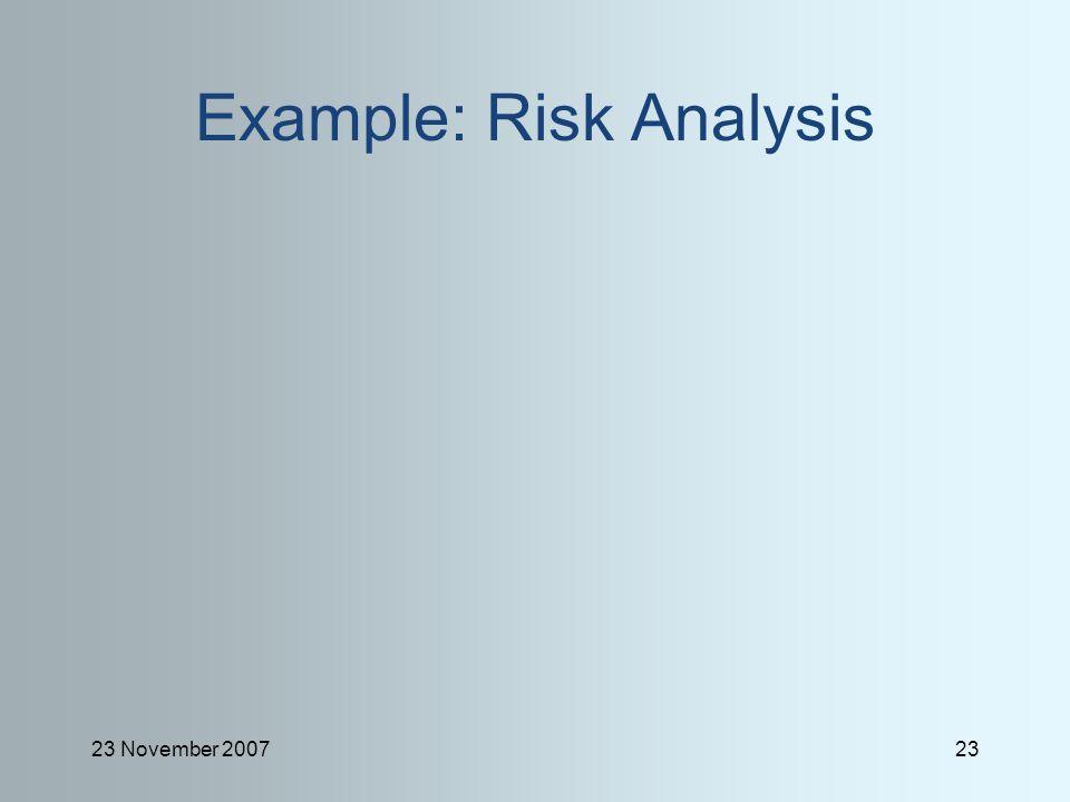 23 November 200723 Example: Risk Analysis