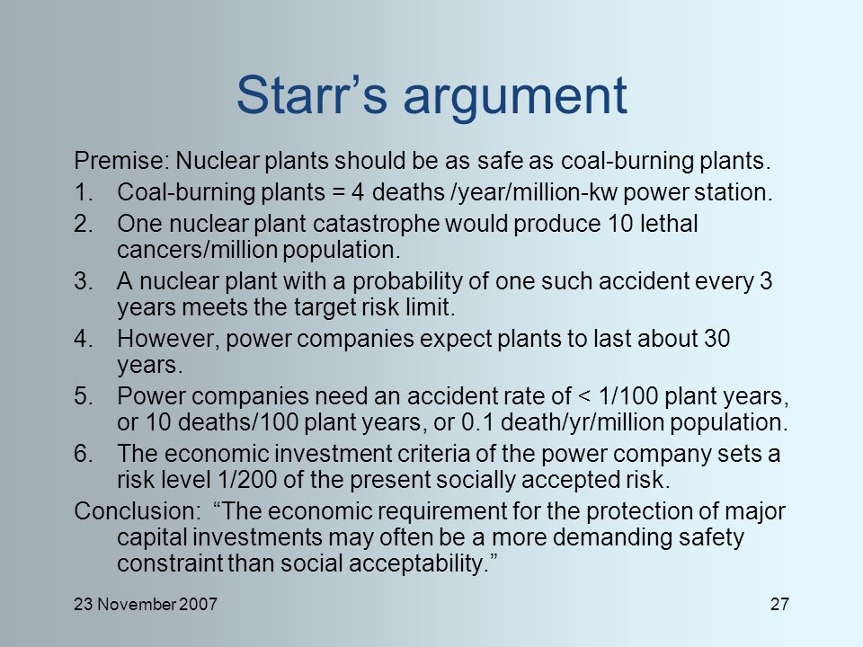 23 November 200727 Starr's argument Premise: Nuclear plants should be as safe as coal-burning plants.