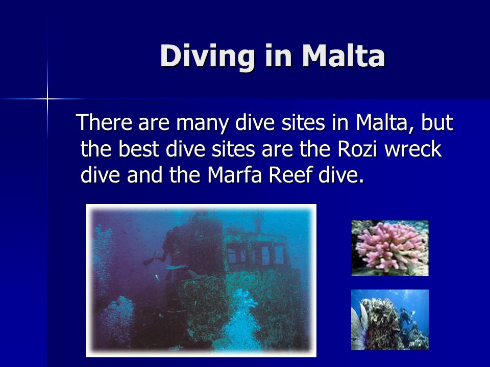 Diving in Malta Diving in Malta There are many dive sites in Malta, but the best dive sites are the Rozi wreck dive and the Marfa Reef dive.