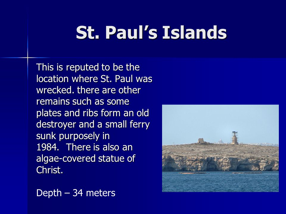St. Paul's Islands This is reputed to be the location where St.