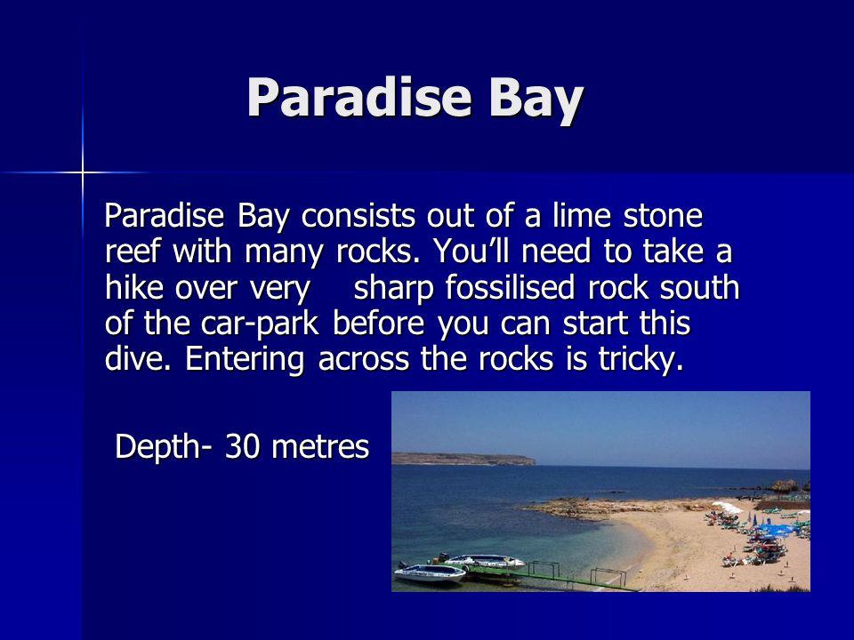 Paradise Bay Paradise Bay Paradise Bay consists out of a lime stone reef with many rocks.