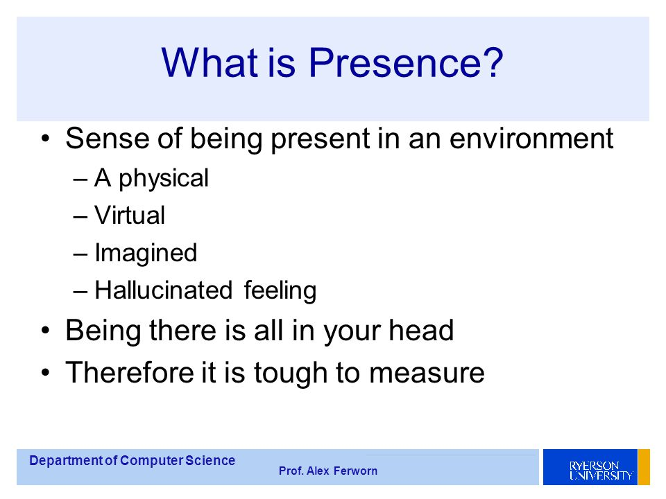Department of Computer Science Prof. Alex Ferworn What is Presence.