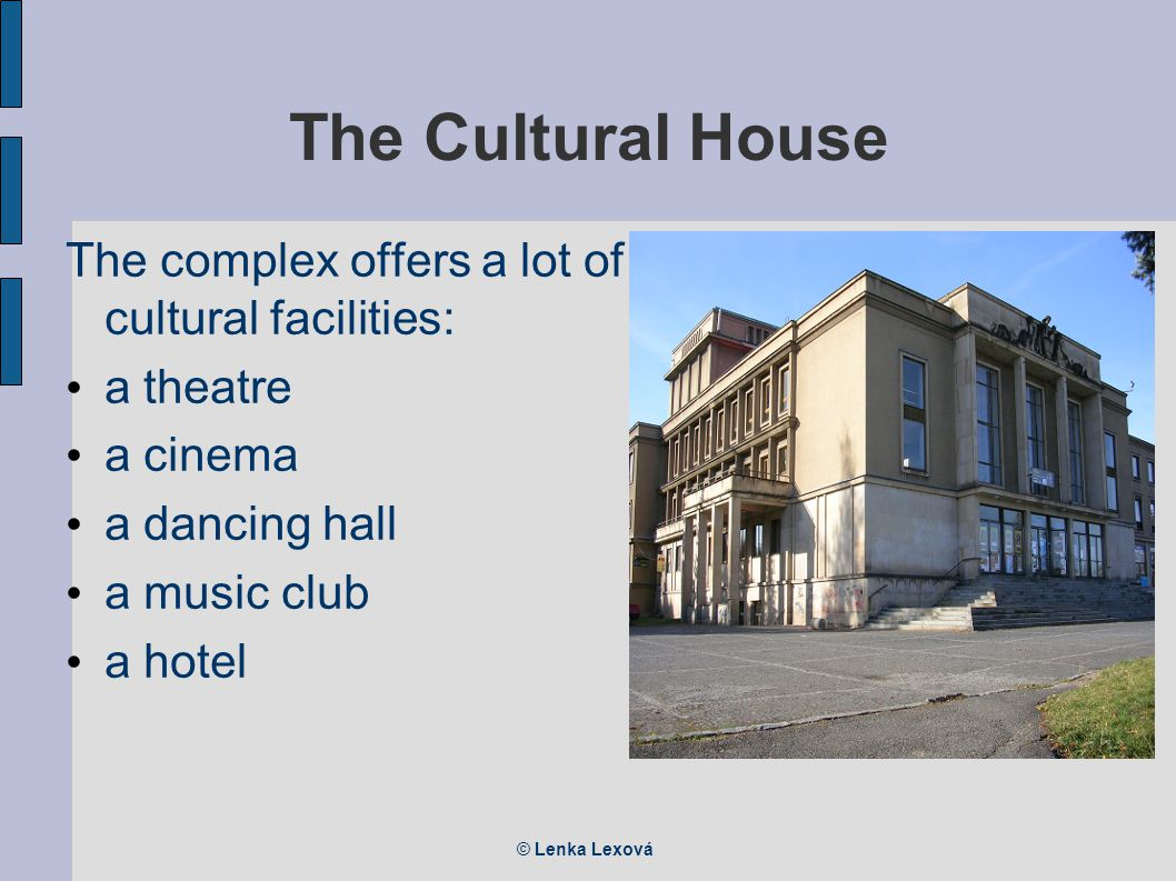 © Lenka Lexová The Cultural House The complex offers a lot of cultural facilities: a theatre a cinema a dancing hall a music club a hotel