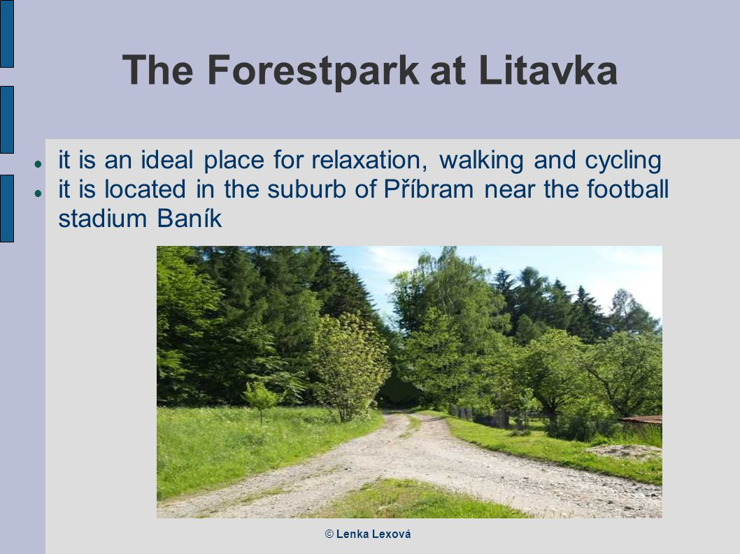 © Lenka Lexová The Forestpark at Litavka it is an ideal place for relaxation, walking and cycling it is located in the suburb of Příbram near the football stadium Baník