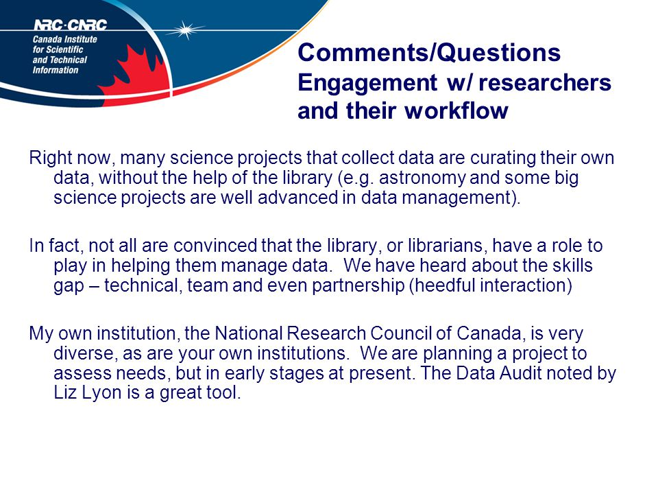 Comments/Questions Engagement w/ researchers and their workflow Right now, many science projects that collect data are curating their own data, without the help of the library (e.g.