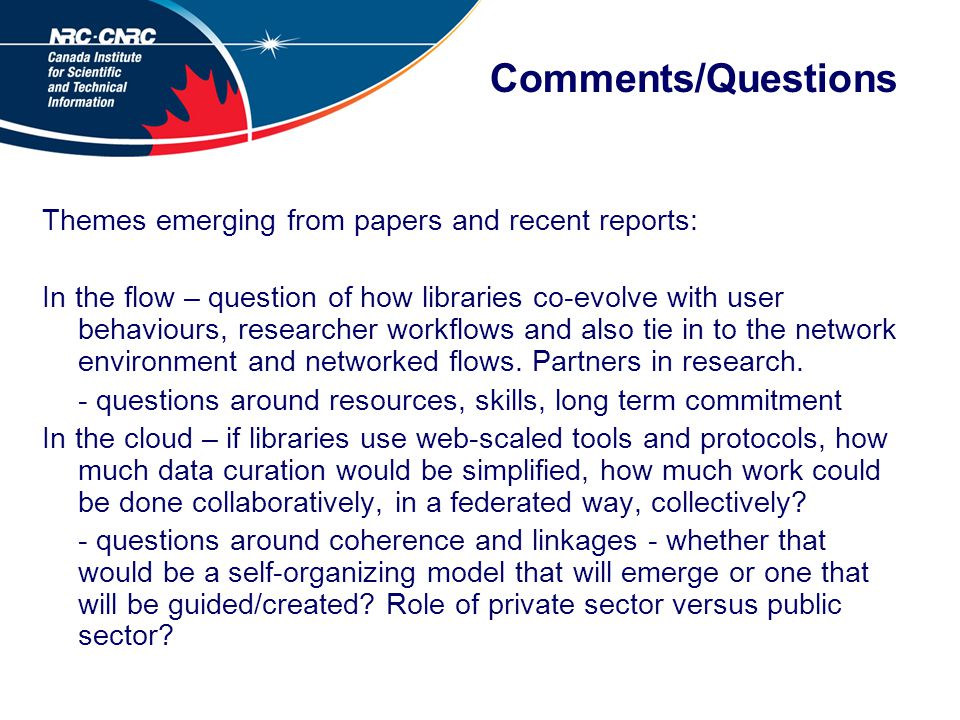 Comments/Questions Themes emerging from papers and recent reports: In the flow – question of how libraries co-evolve with user behaviours, researcher workflows and also tie in to the network environment and networked flows.