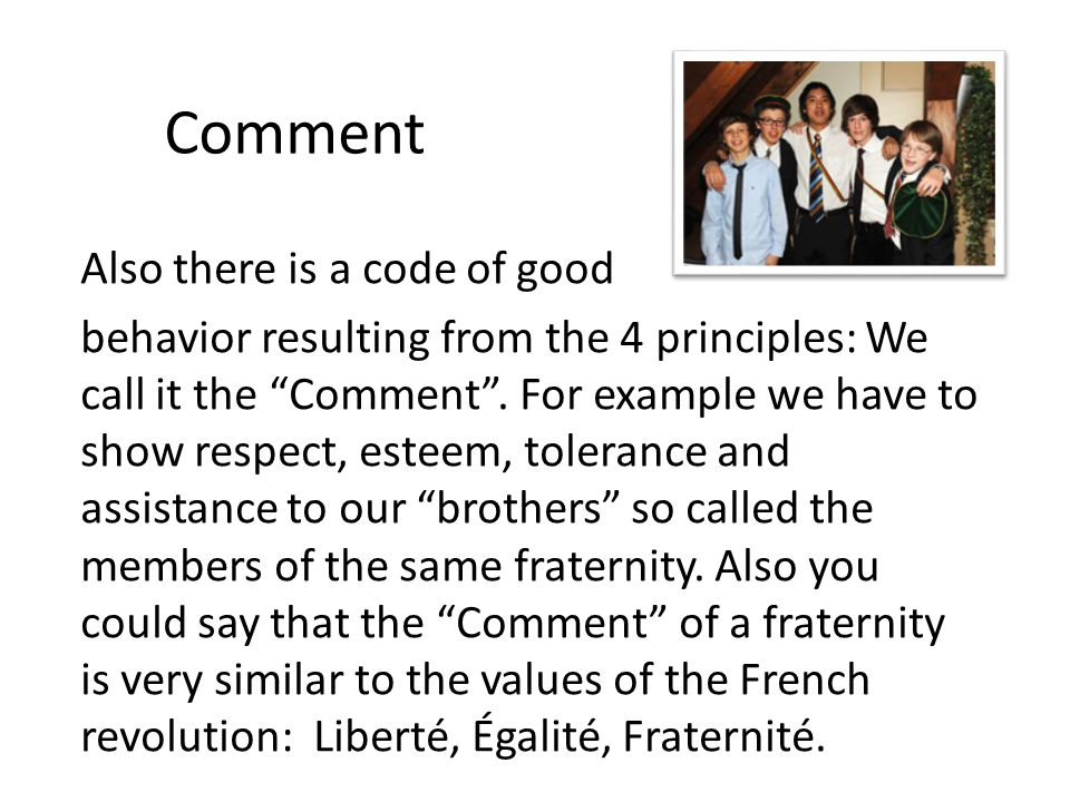 Comment Also there is a code of good behavior resulting from the 4 principles: We call it the Comment .