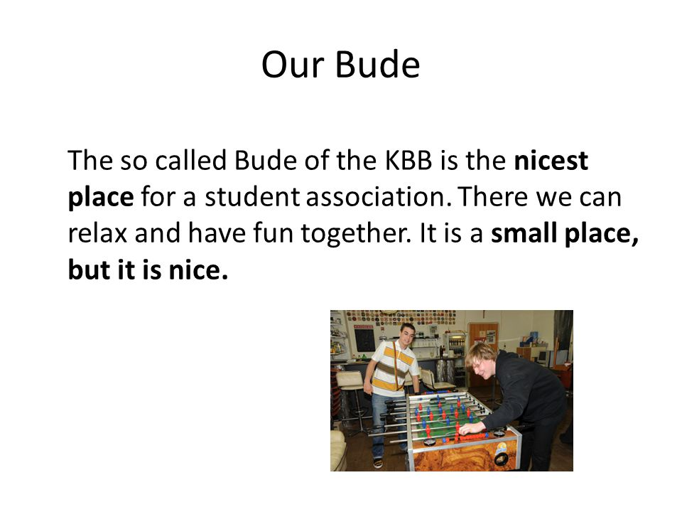 Our Bude The so called Bude of the KBB is the nicest place for a student association.