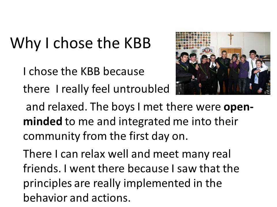 Why I chose the KBB I chose the KBB because there I really feel untroubled and relaxed.