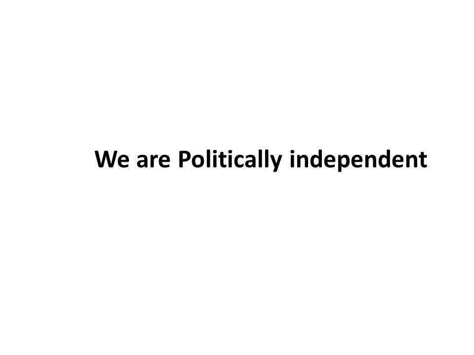We are Politically independent