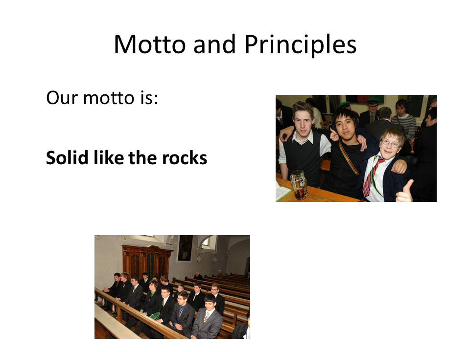 Motto and Principles Our motto is: Solid like the rocks
