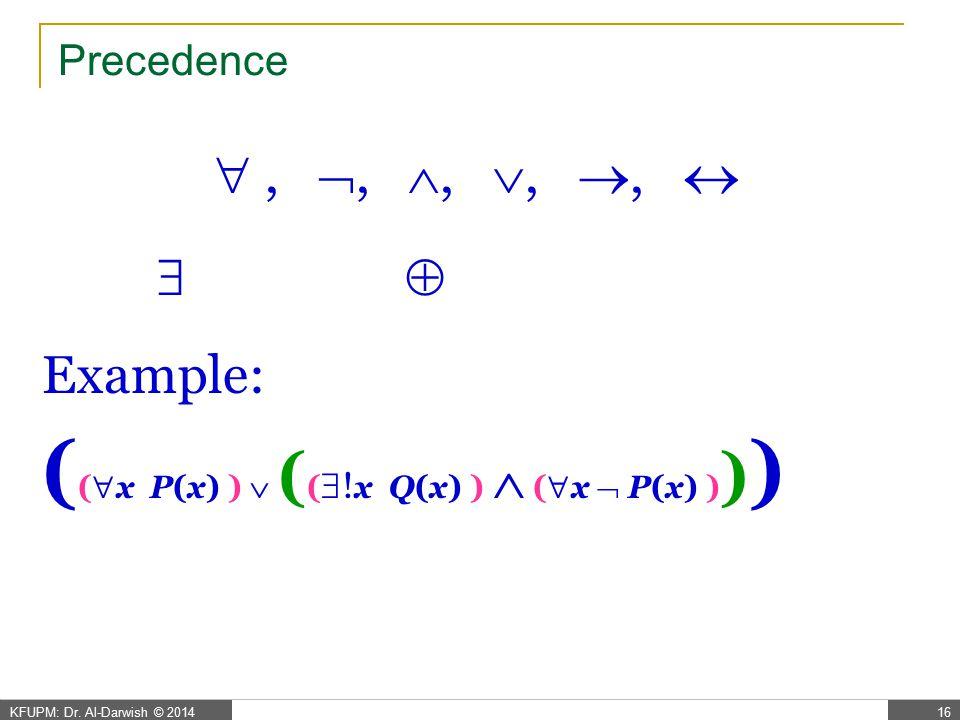 KFUPM: Dr.Al-Darwish © 201416 Precedence , , , , ,    Example: ( (  x P(x) )  ( (  .