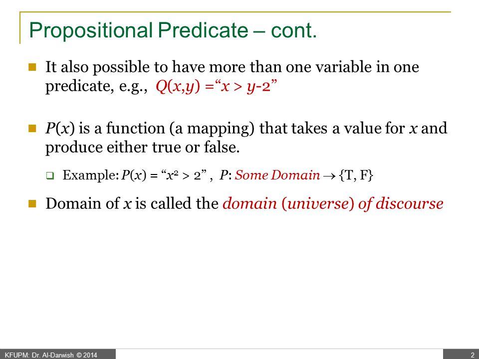 KFUPM: Dr.Al-Darwish © 20142 Propositional Predicate – cont.