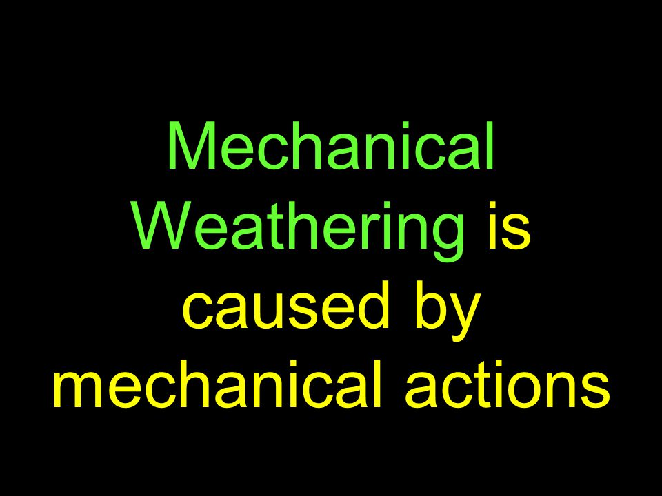 24 Mechanical Weathering is caused by mechanical actions