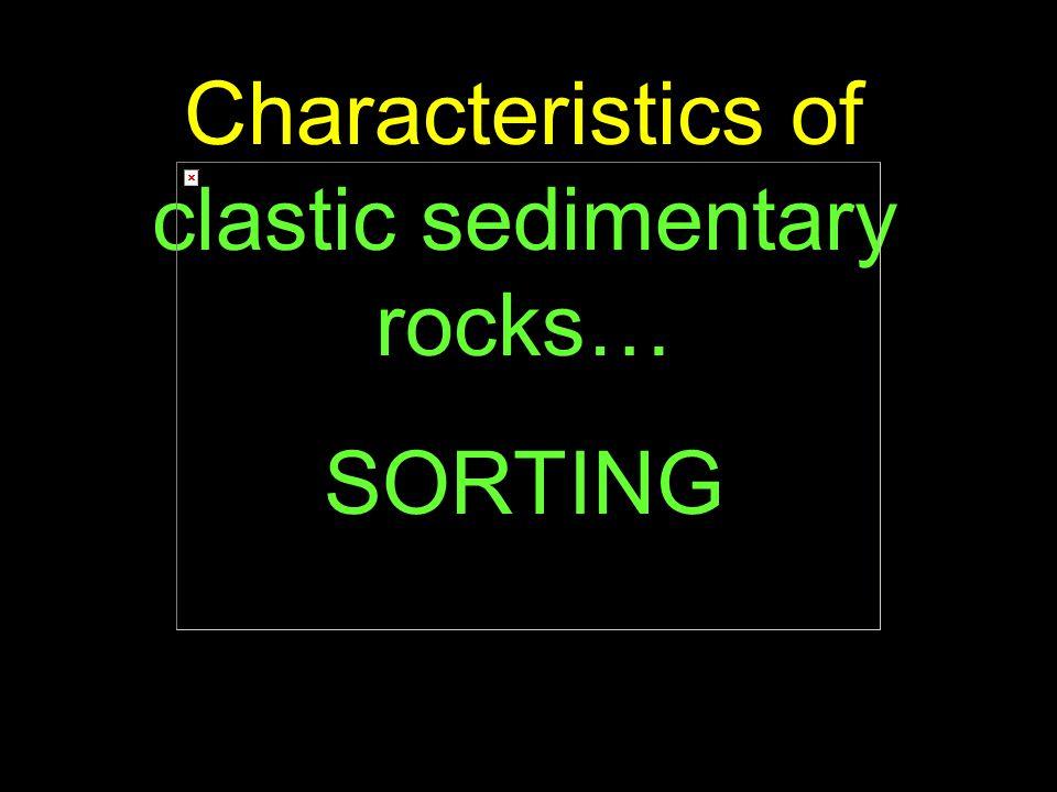 71 Characteristics of clastic sedimentary rocks… SORTING