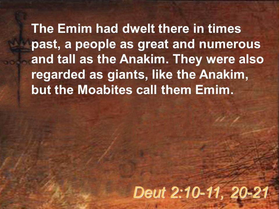 The Emim had dwelt there in times past, a people as great and numerous and tall as the Anakim.