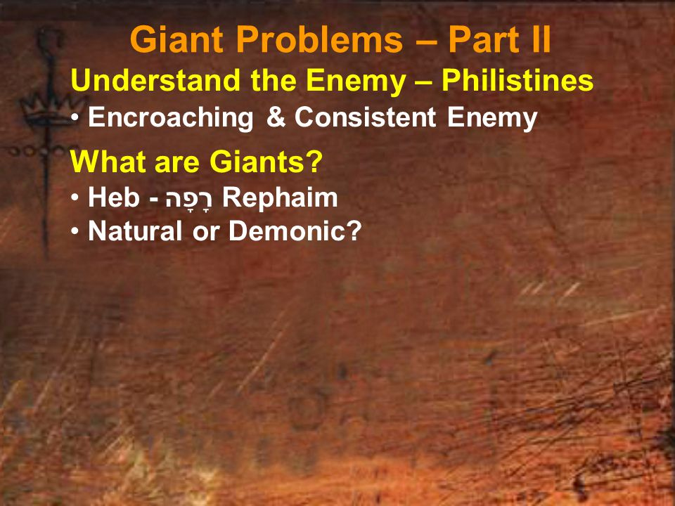 Understand the Enemy – Philistines Encroaching & Consistent Enemy What are Giants.