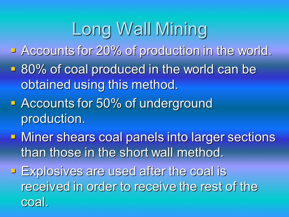 Long Wall Mining  Accounts for 20% of production in the world.