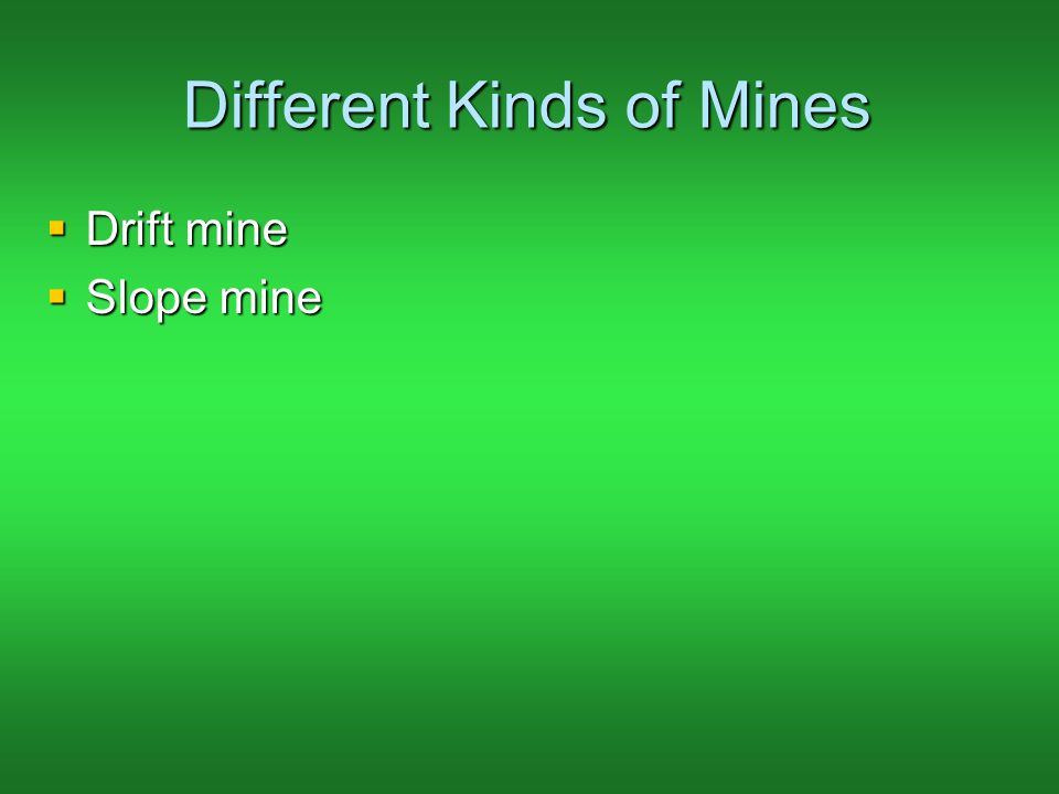 Different Kinds of Mines DDDDrift mine SSSSlope mine