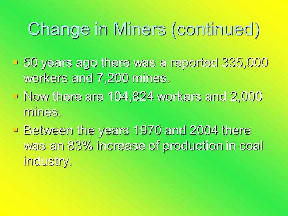 Change in Miners (continued) 55550 years ago there was a reported 335,000 workers and 7,200 mines.