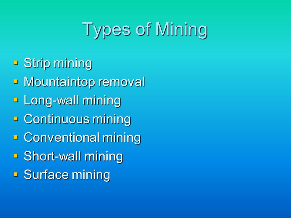 Types of Mining SSSStrip mining MMMMountaintop removal LLLLong-wall mining CCCContinuous mining CCCConventional mining SSSShort-wall mining SSSSurface mining