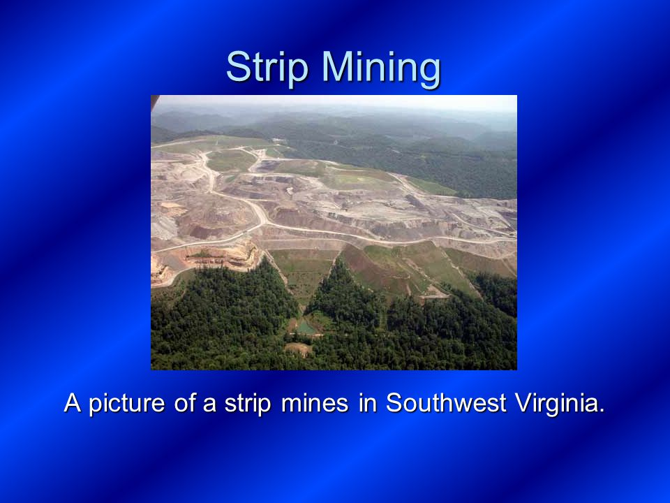 Strip Mining A picture of a strip mines in Southwest Virginia.
