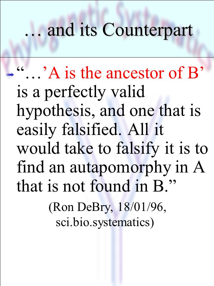 """… and its Counterpart ß """"…'A is the ancestor of B' is a perfectly valid hypothesis, and one that is easily falsified. All it would take to falsify it"""