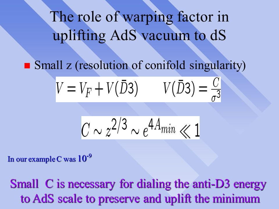 Volume stabilization n Warped geometry of the compactified space and nonperturbative effects allows to obtain AdS space with unbroken SUSY and stabili