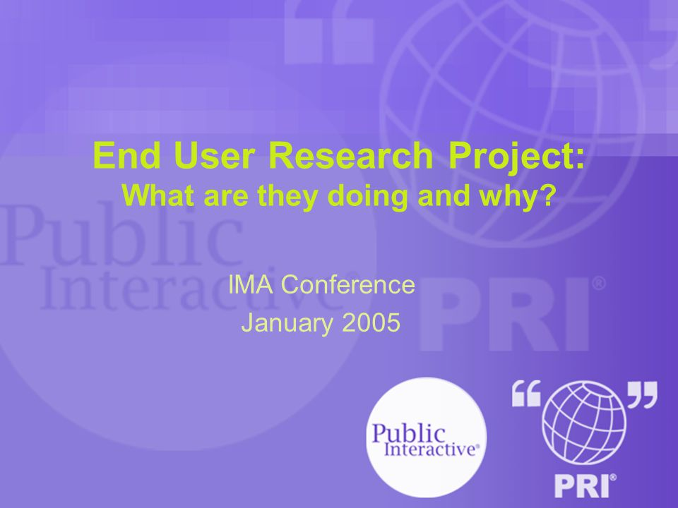 End User Research Project: What are they doing and why? IMA Conference January 2005