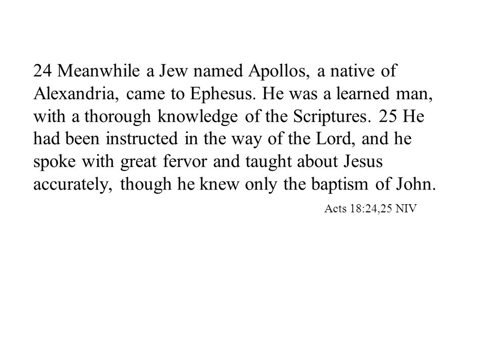 24 Meanwhile a Jew named Apollos, a native of Alexandria, came to Ephesus.