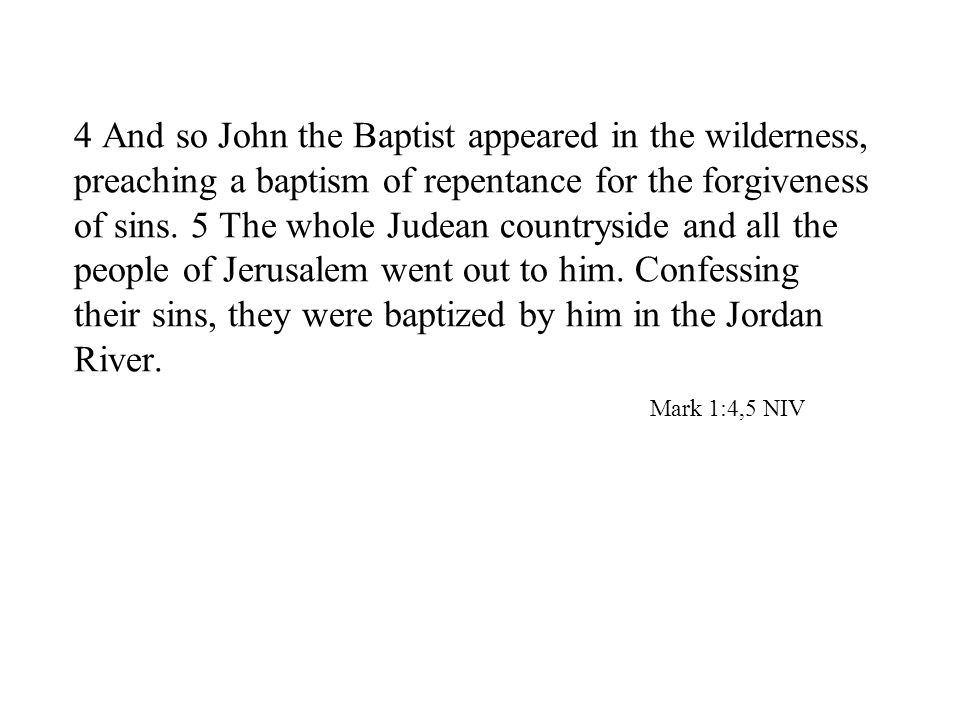 4 And so John the Baptist appeared in the wilderness, preaching a baptism of repentance for the forgiveness of sins.