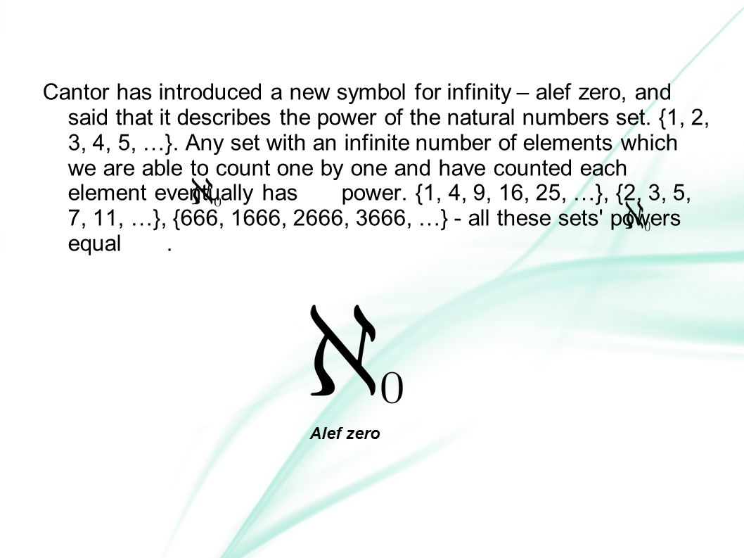 Cantor has introduced a new symbol for infinity – alef zero, and said that it describes the power of the natural numbers set.