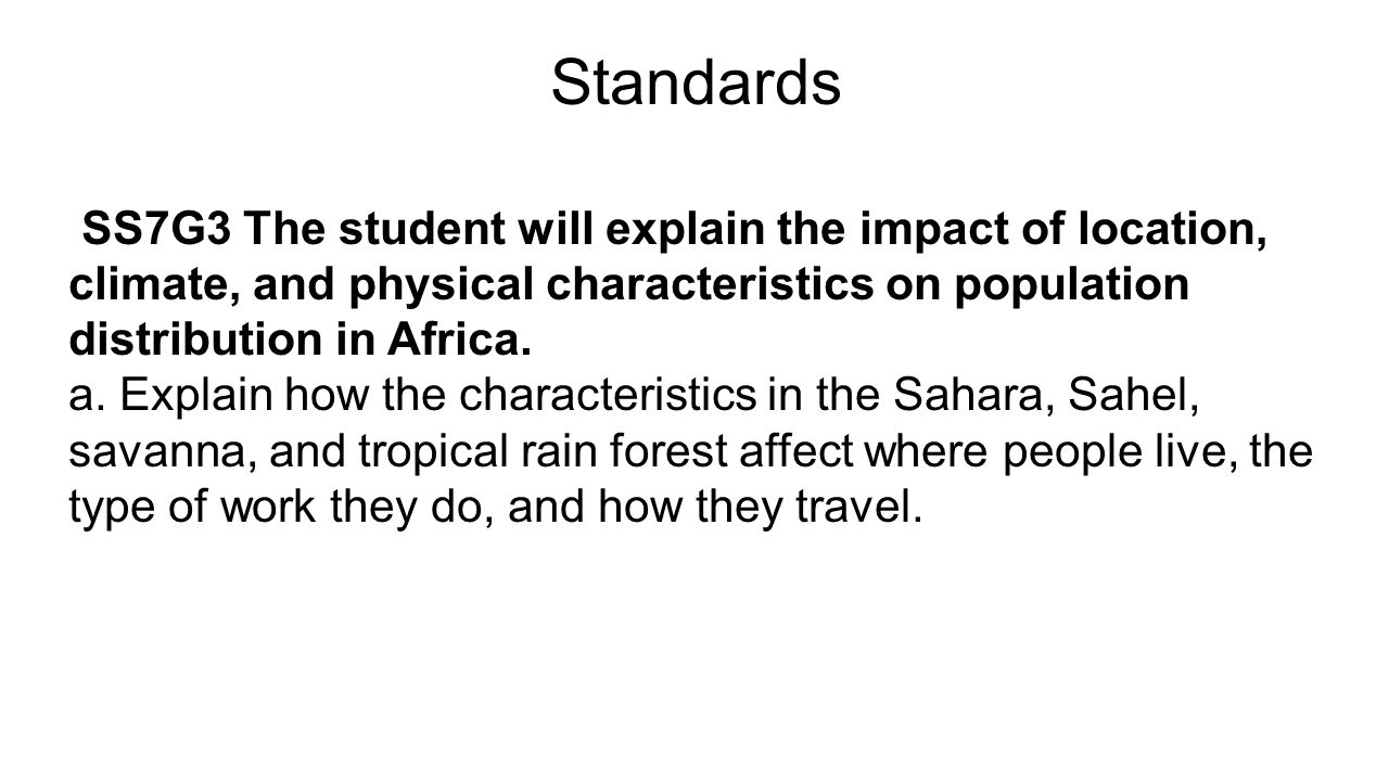 Standards SS7G3 The student will explain the impact of location, climate, and physical characteristics on population distribution in Africa. a. Explai