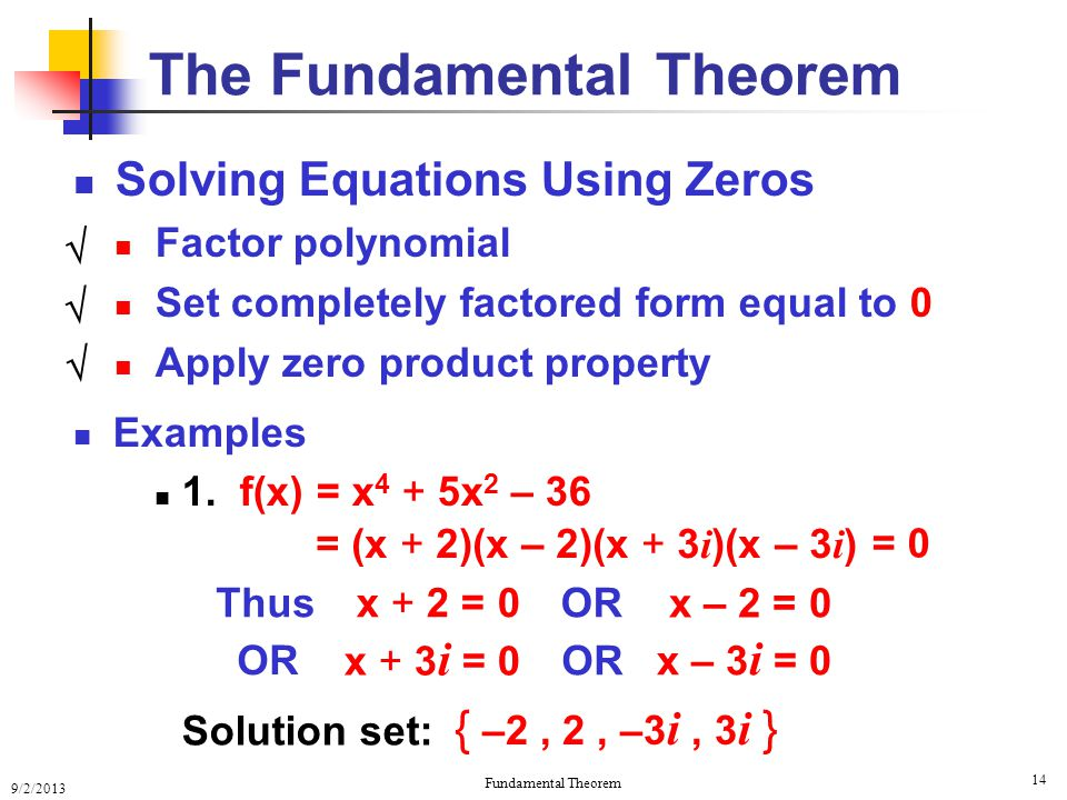 9/2/2013 Fundamental Theorem 14 Solving Equations Using Zeros Factor polynomial Set completely factored form equal to 0 Apply zero product property Examples 1.