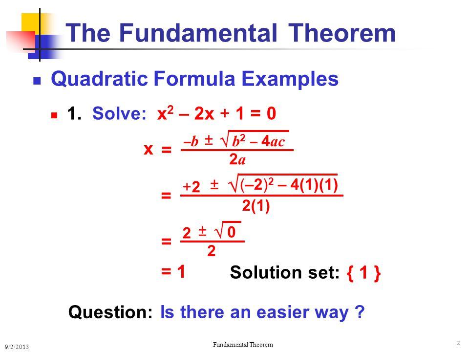9/2/2013 Fundamental Theorem 2 Quadratic Formula Examples 1.