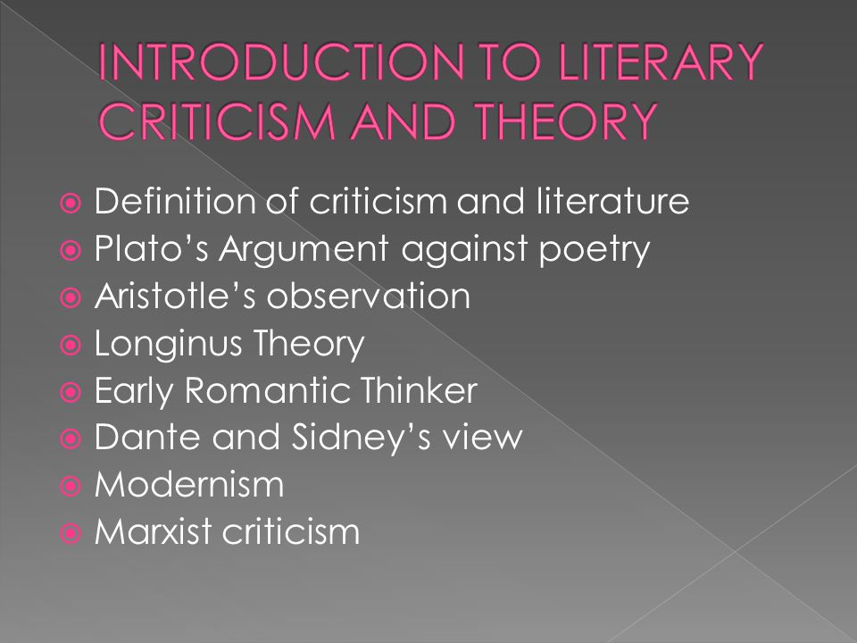  Definition of criticism and literature  Plato's Argument against poetry  Aristotle's observation  Longinus Theory  Early Romantic Thinker  Dante and Sidney's view  Modernism  Marxist criticism