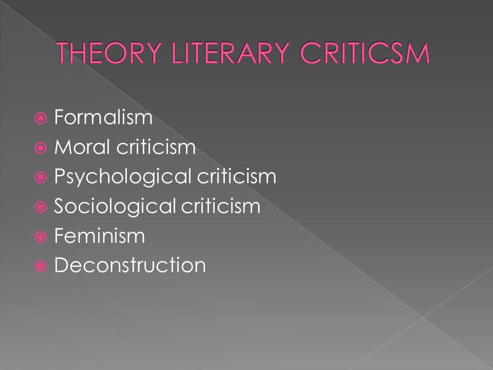  Formalism  Moral criticism  Psychological criticism  Sociological criticism  Feminism  Deconstruction